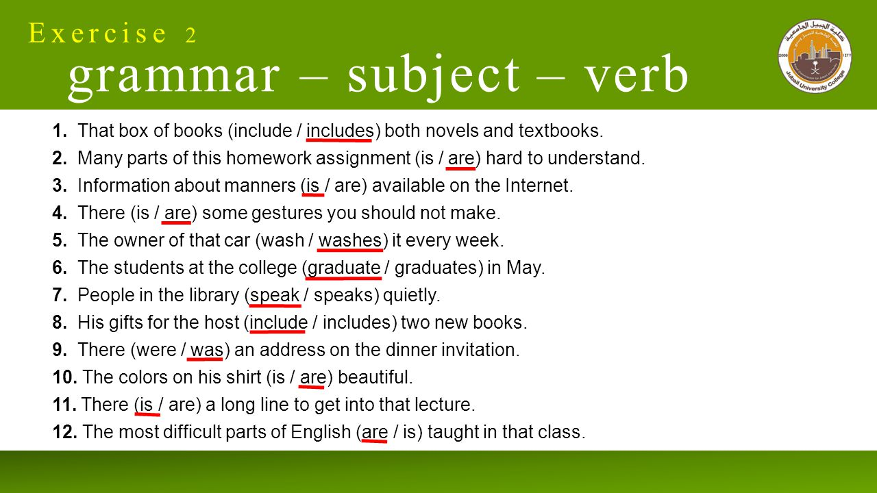 Exercise 2 grammar – subject – verb 1. That box of books (include / includes) both novels and textbooks. 2. Many parts of this homework assignment (is