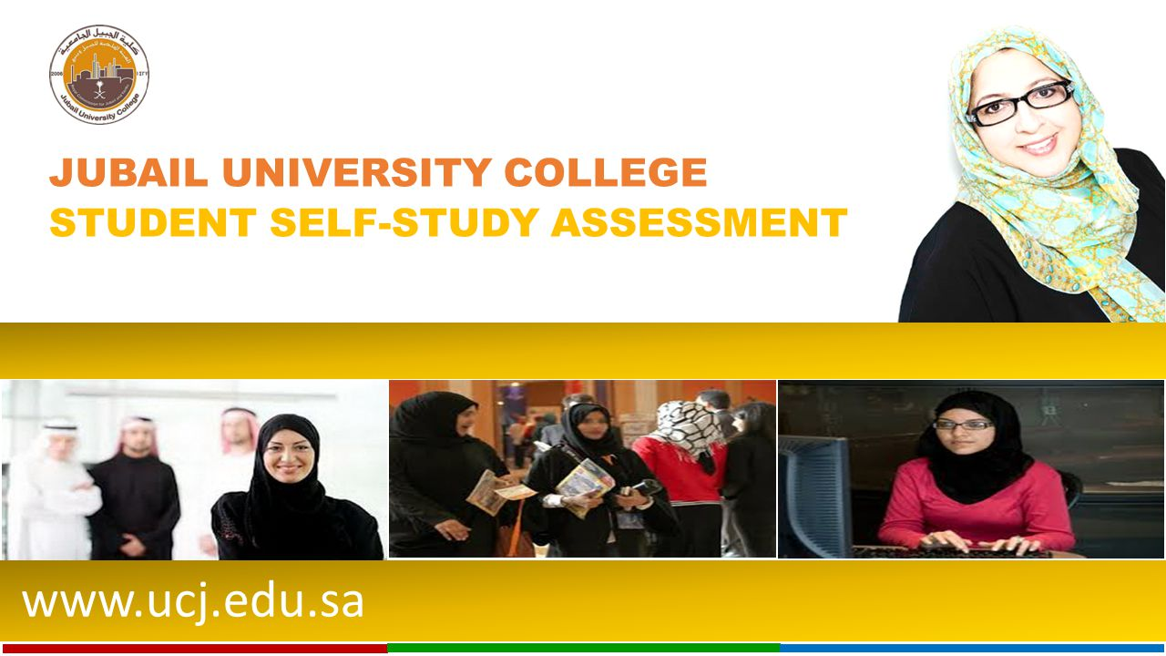 www.ucj.edu.sa JUBAIL UNIVERSITY COLLEGE STUDENT SELF-STUDY ASSESSMENT
