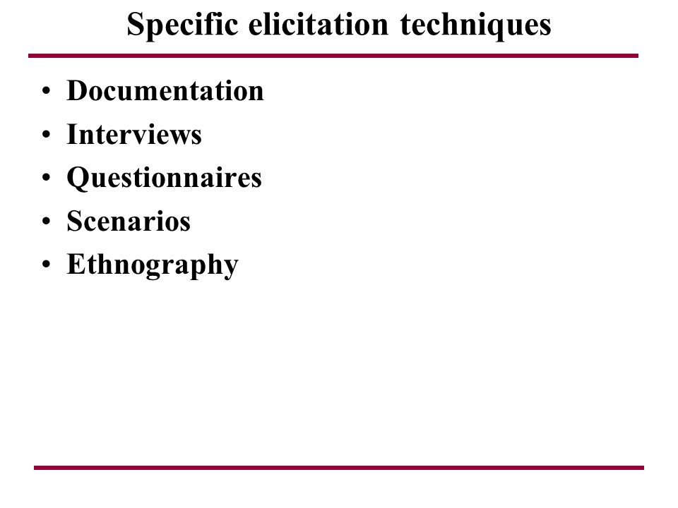 Specific elicitation techniques Documentation Interviews Questionnaires Scenarios Ethnography