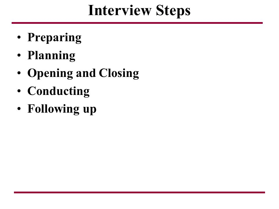 Interview Steps Preparing Planning Opening and Closing Conducting Following up