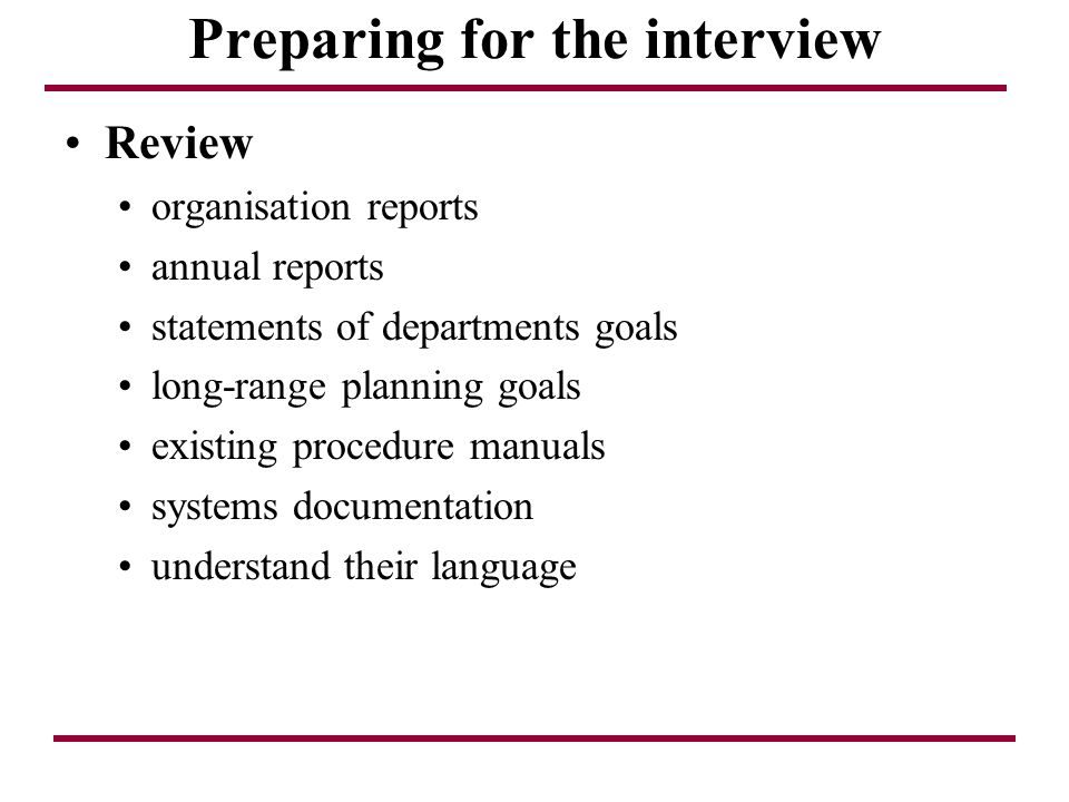Preparing for the interview Review organisation reports annual reports statements of departments goals long-range planning goals existing procedure ma