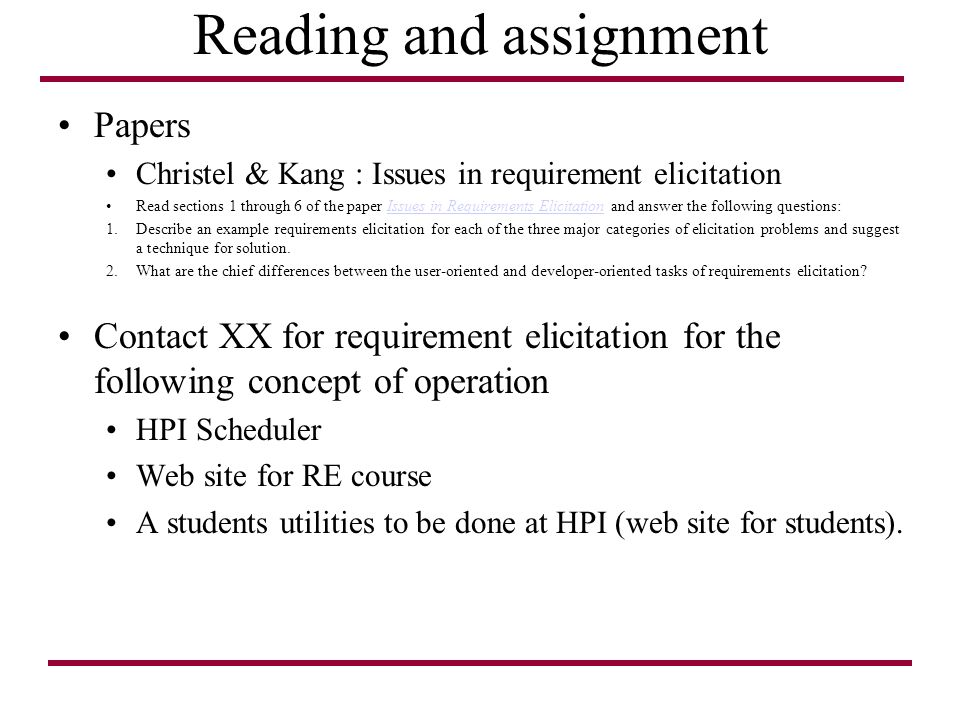 Reading and assignment Papers Christel & Kang : Issues in requirement elicitation Read sections 1 through 6 of the paper Issues in Requirements Elicit
