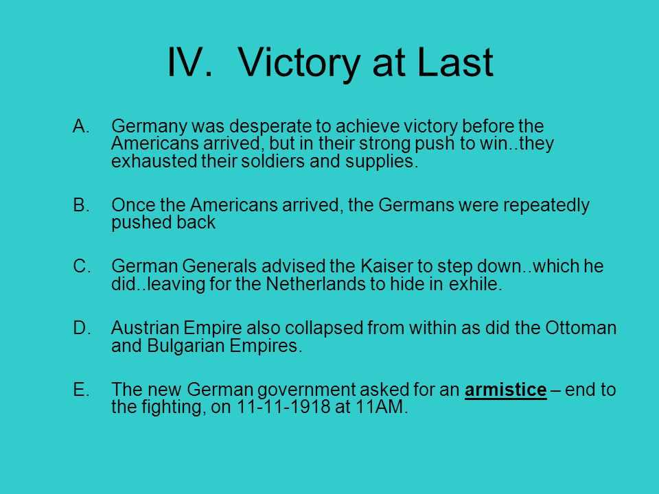 IV. Victory at Last A.Germany was desperate to achieve victory before the Americans arrived, but in their strong push to win..they exhausted their sol