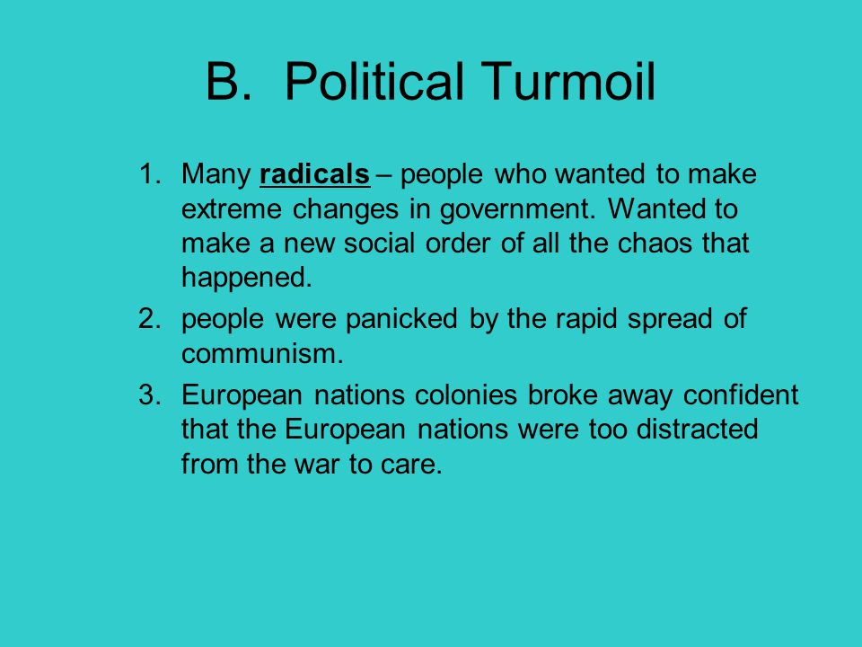 B. Political Turmoil 1.Many radicals – people who wanted to make extreme changes in government. Wanted to make a new social order of all the chaos tha