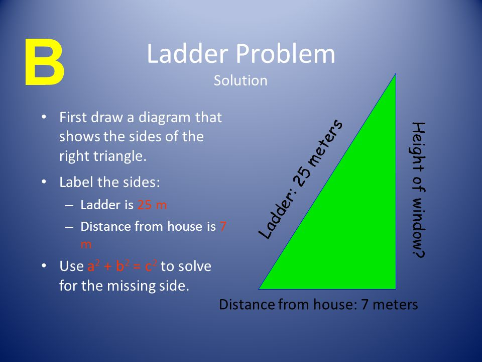 Ladder Problem Solution First draw a diagram that shows the sides of the right triangle.