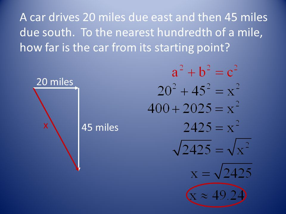 20 miles A car drives 20 miles due east and then 45 miles due south.