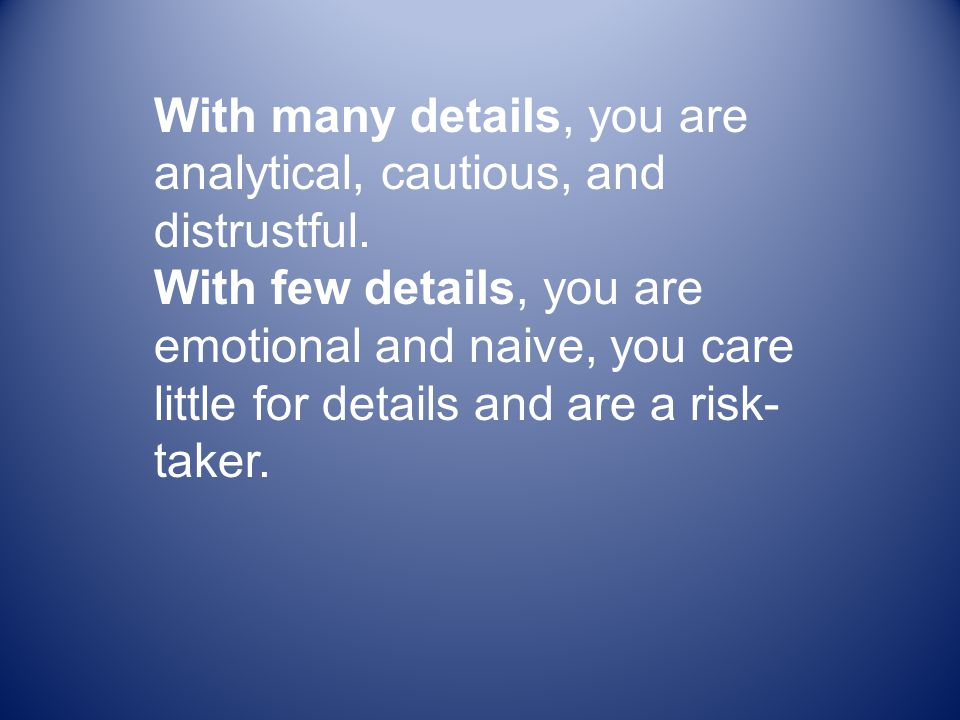 With many details, you are analytical, cautious, and distrustful.