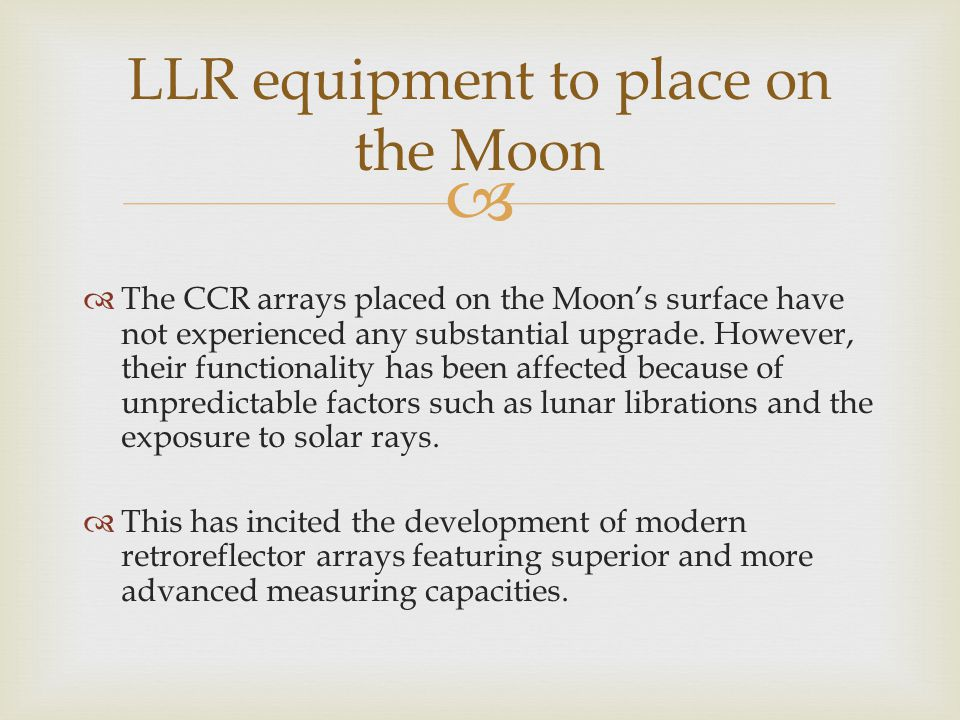   The CCR arrays placed on the Moon's surface have not experienced any substantial upgrade.