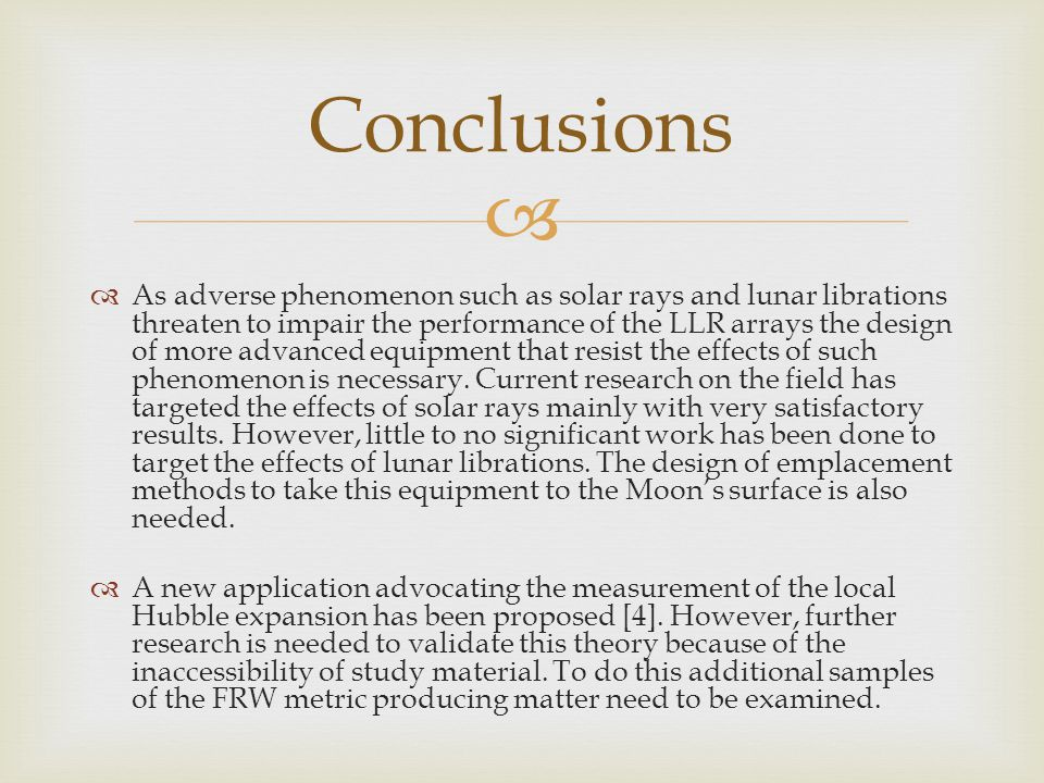   As adverse phenomenon such as solar rays and lunar librations threaten to impair the performance of the LLR arrays the design of more advanced equipment that resist the effects of such phenomenon is necessary.