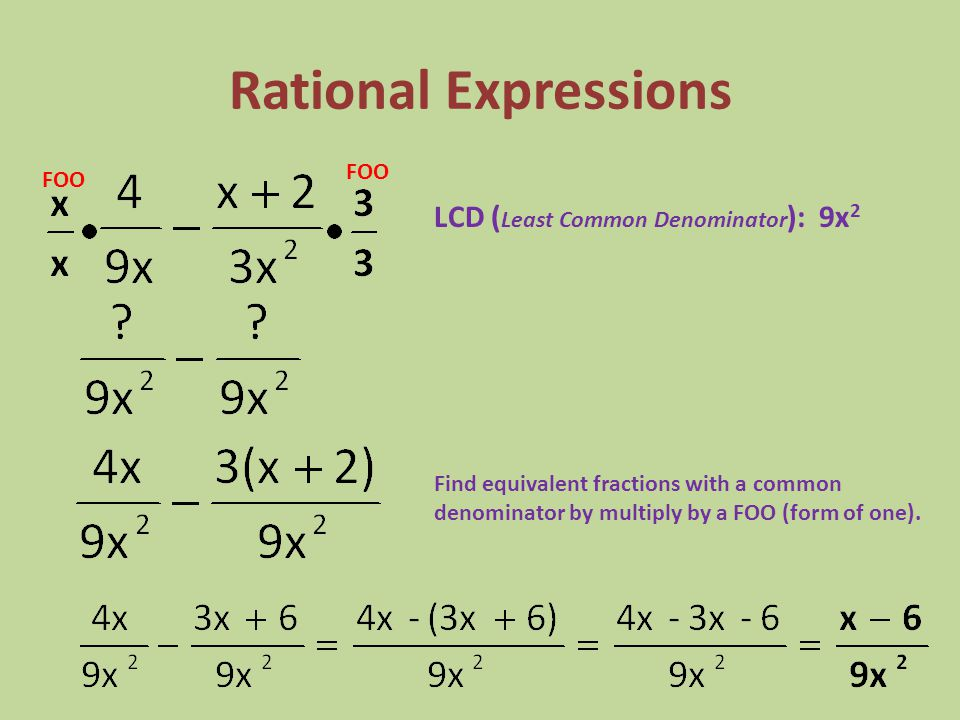 Rational Expressions 8x(x + 12) = 2x(2x + 4) 8x 2 + 96x = 4x 2 + 8x 4x 2 + 88x = 0 4x(x + 11) = 0 4x = 0 x + 11 = 0 x = 0 x = -11 FOO When solving rational equations (equations with algebraic fractions), combine fractions and set up a proportion.