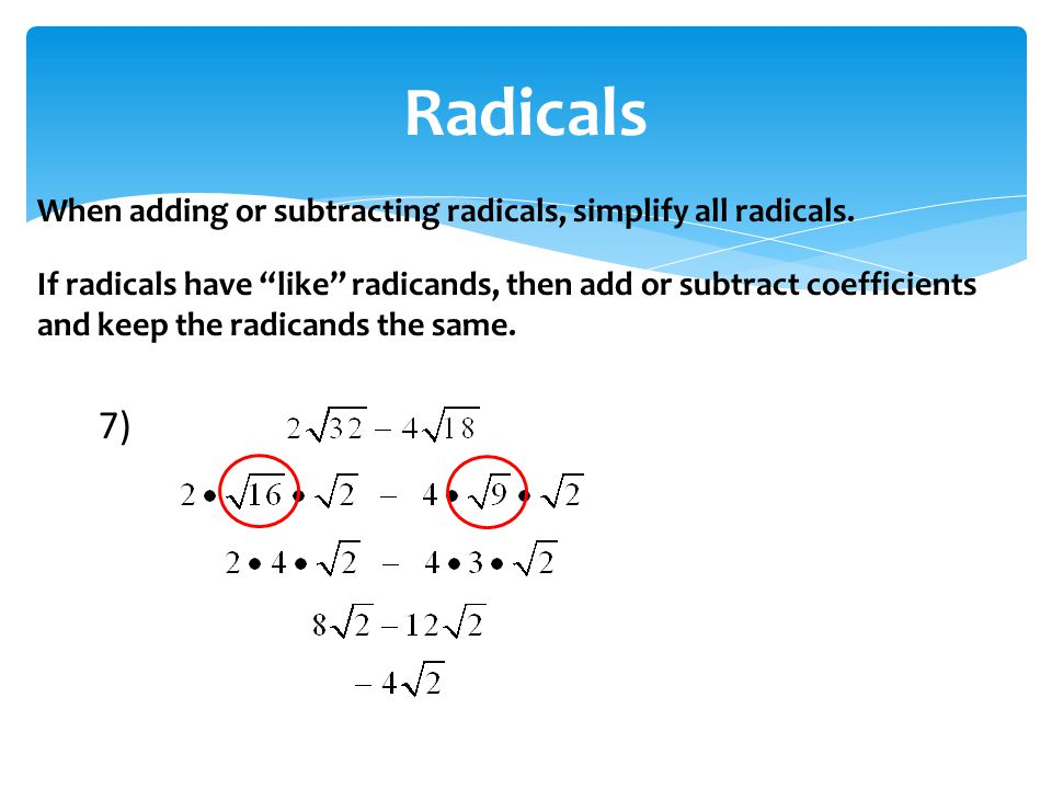 When adding or subtracting radicals, simplify all radicals.