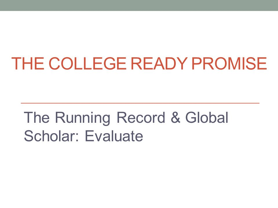 THE COLLEGE READY PROMISE The Running Record & Global Scholar: Evaluate