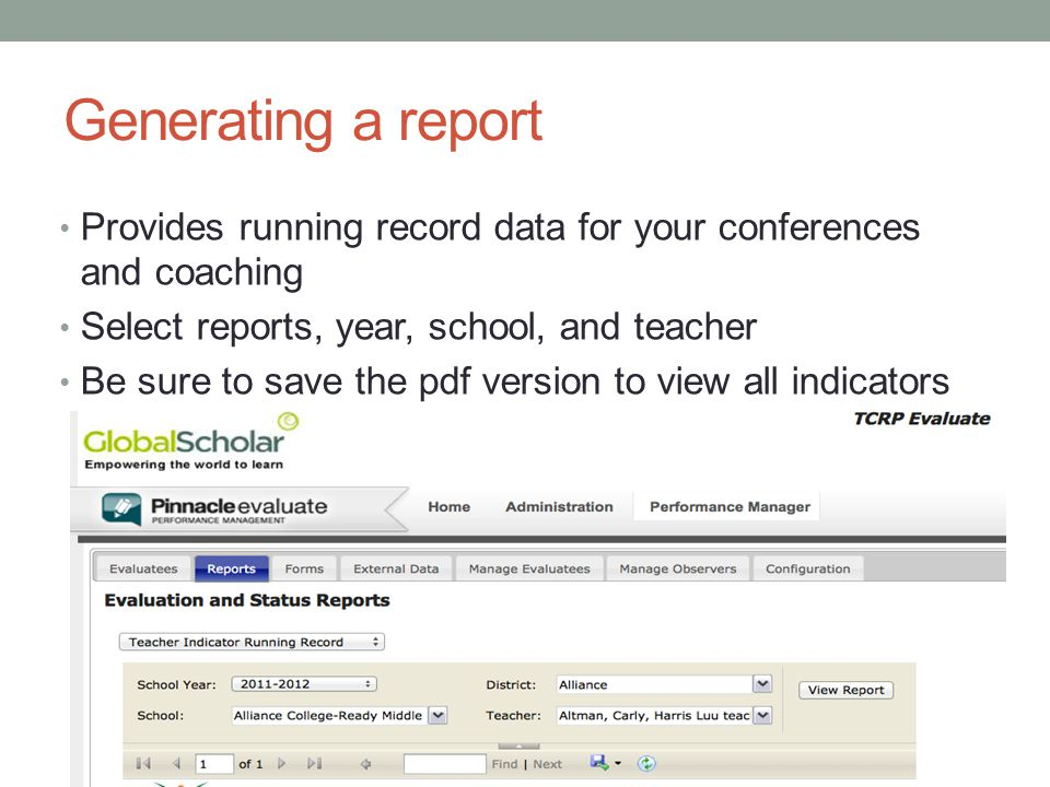 Generating a report Provides running record data for your conferences and coaching Select reports, year, school, and teacher Be sure to save the pdf version to view all indicators