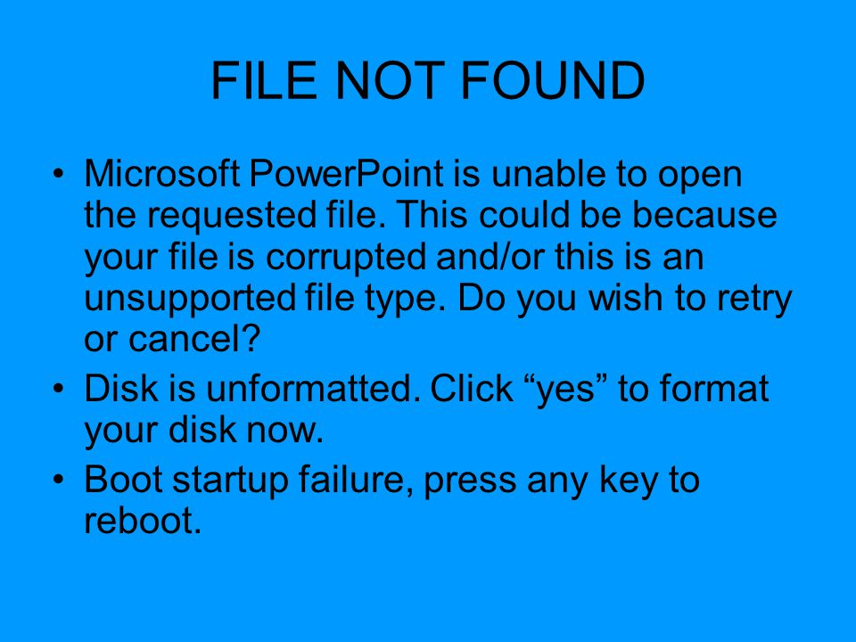 FILE NOT FOUND Microsoft PowerPoint is unable to open the requested file.