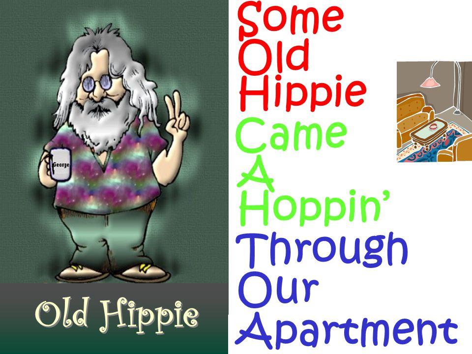 Old Hippie Some Old Hippie Came A Hoppin' Through Our Apartment