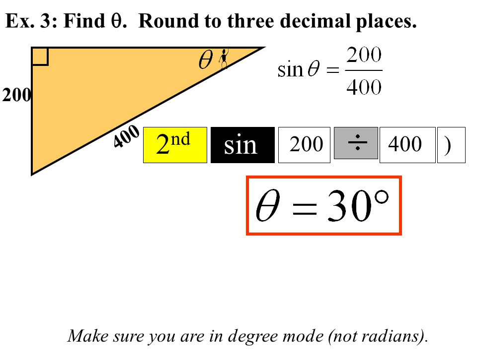 Ex. 3: Find . Round to three decimal places. 400 200 Make sure you are in degree mode (not radians). 2 nd sin 200400)