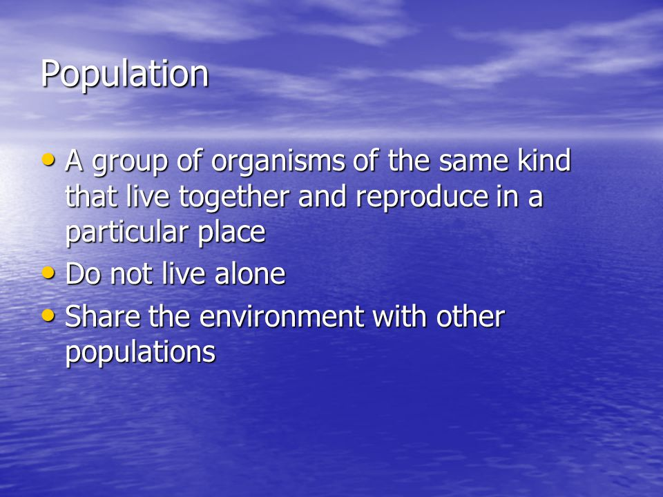 Habitat The place where an organism lives The place where an organism lives Provide living things with everything that they need to survive Provide living things with everything that they need to survive Come in all sizes Come in all sizes Small habitats can exist within larger ones eg a pond can exist within a rainforest.
