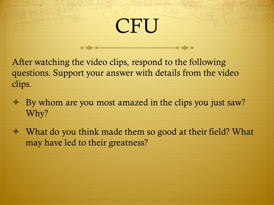 CFU After watching the video clips, respond to the following questions.