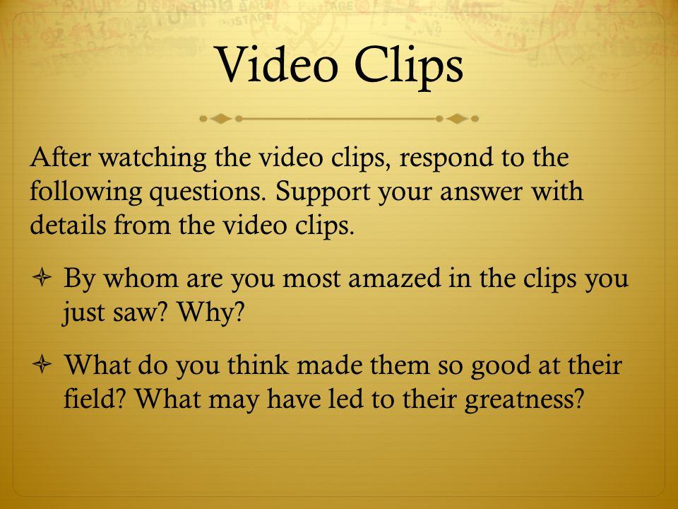 Video Clips After watching the video clips, respond to the following questions.