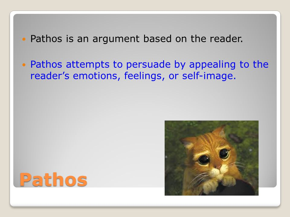 Pathos Pathos is an argument based on the reader.