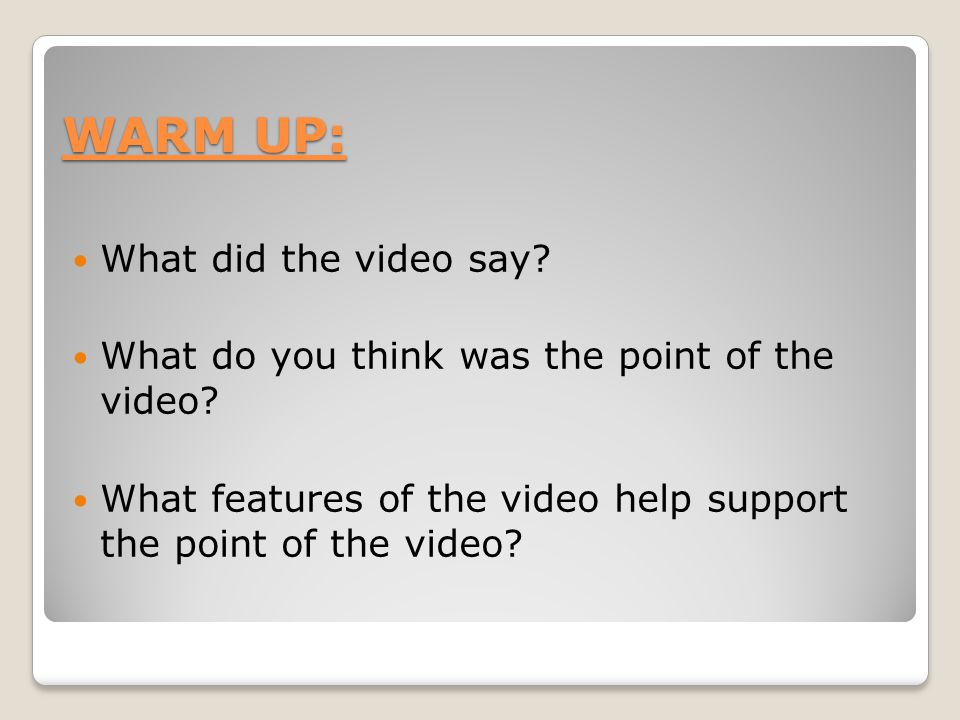 WARM UP: What did the video say.What do you think was the point of the video.