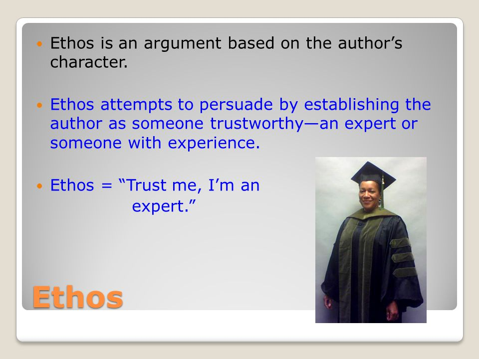 Ethos Ethos is an argument based on the author's character.