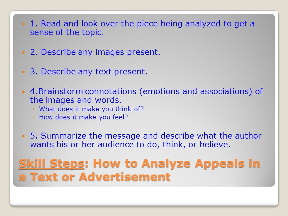 Skill Steps: How to Analyze Appeals in a Text or Advertisement 1.