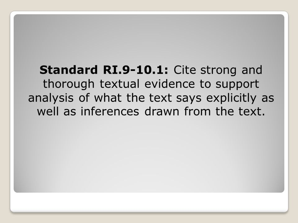Standard RI.9-10.1: Cite strong and thorough textual evidence to support analysis of what the text says explicitly as well as inferences drawn from the text.