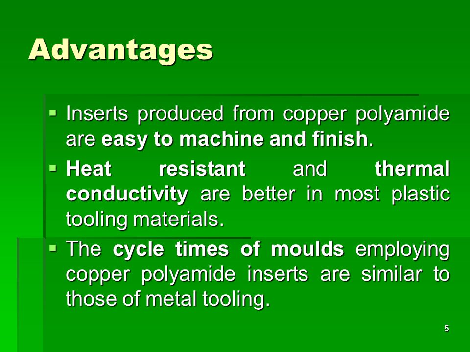Advantages  Inserts produced from copper polyamide are easy to machine and finish.  Heat resistant and thermal conductivity are better in most plast