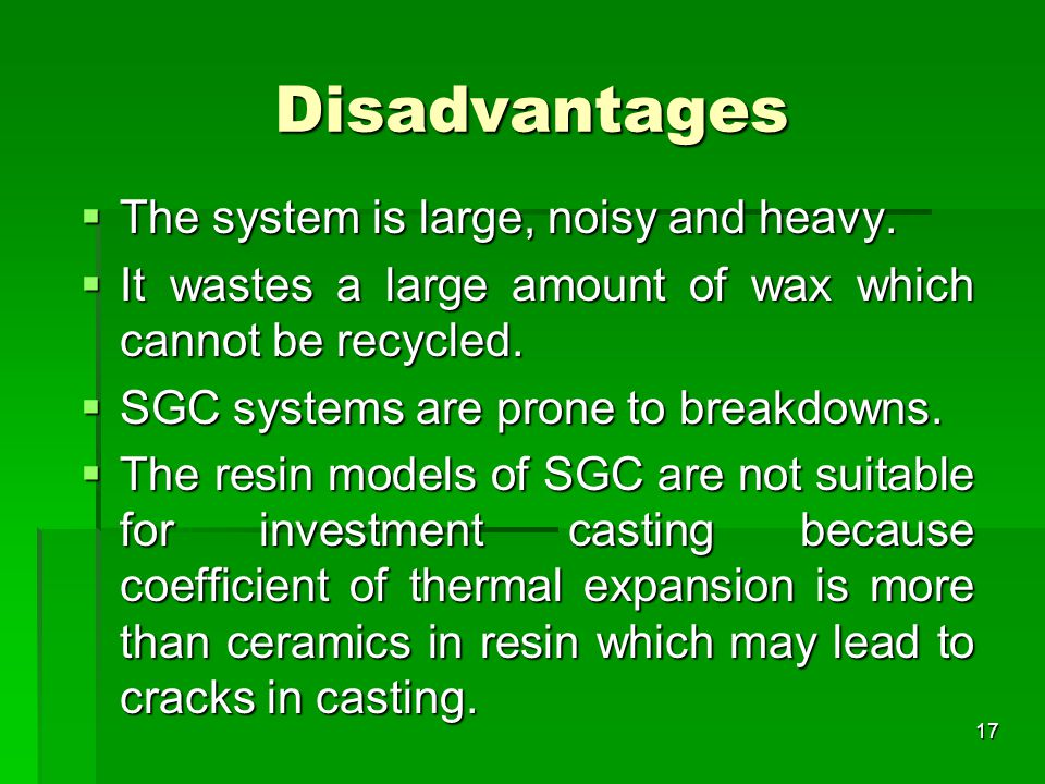 Disadvantages  The system is large, noisy and heavy.  It wastes a large amount of wax which cannot be recycled.  SGC systems are prone to breakdown