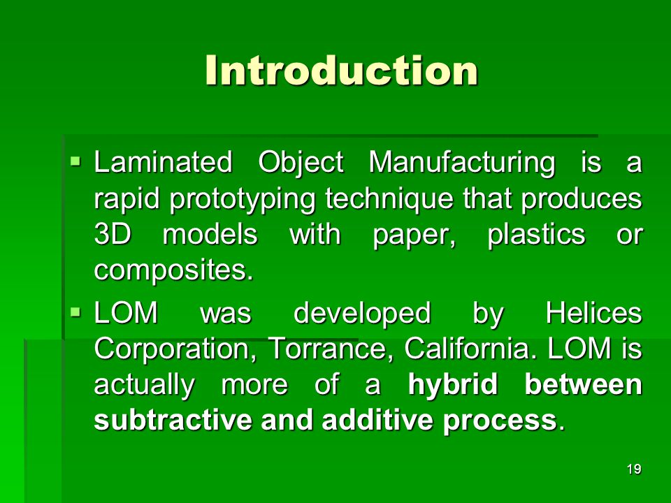 Introduction  Laminated Object Manufacturing is a rapid prototyping technique that produces 3D models with paper, plastics or composites.  LOM was d