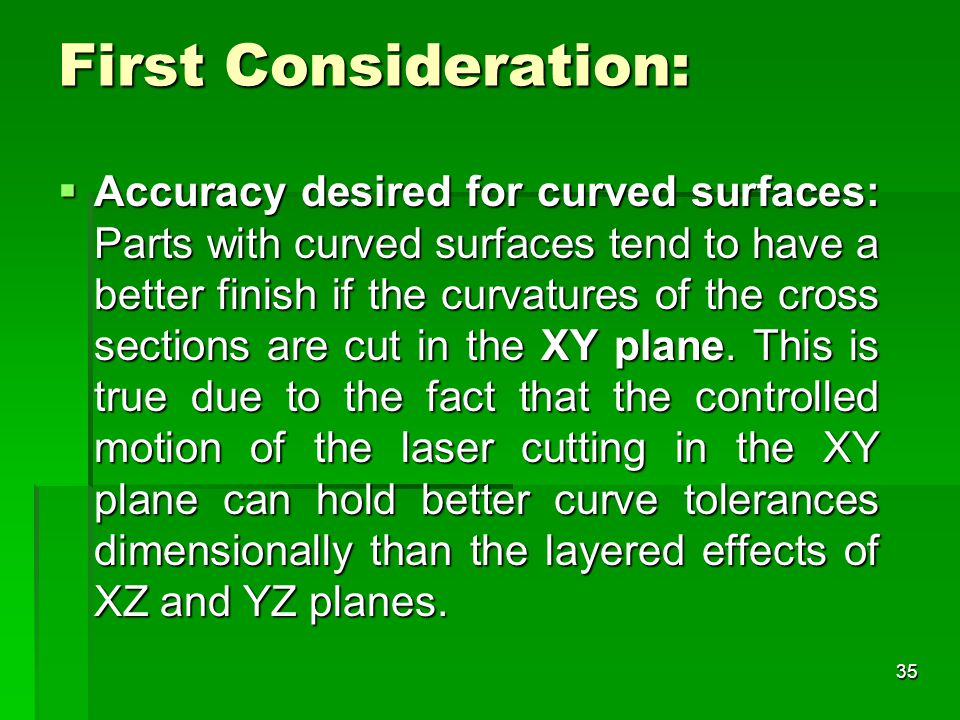 First Consideration:  Accuracy desired for curved surfaces: Parts with curved surfaces tend to have a better finish if the curvatures of the cross se