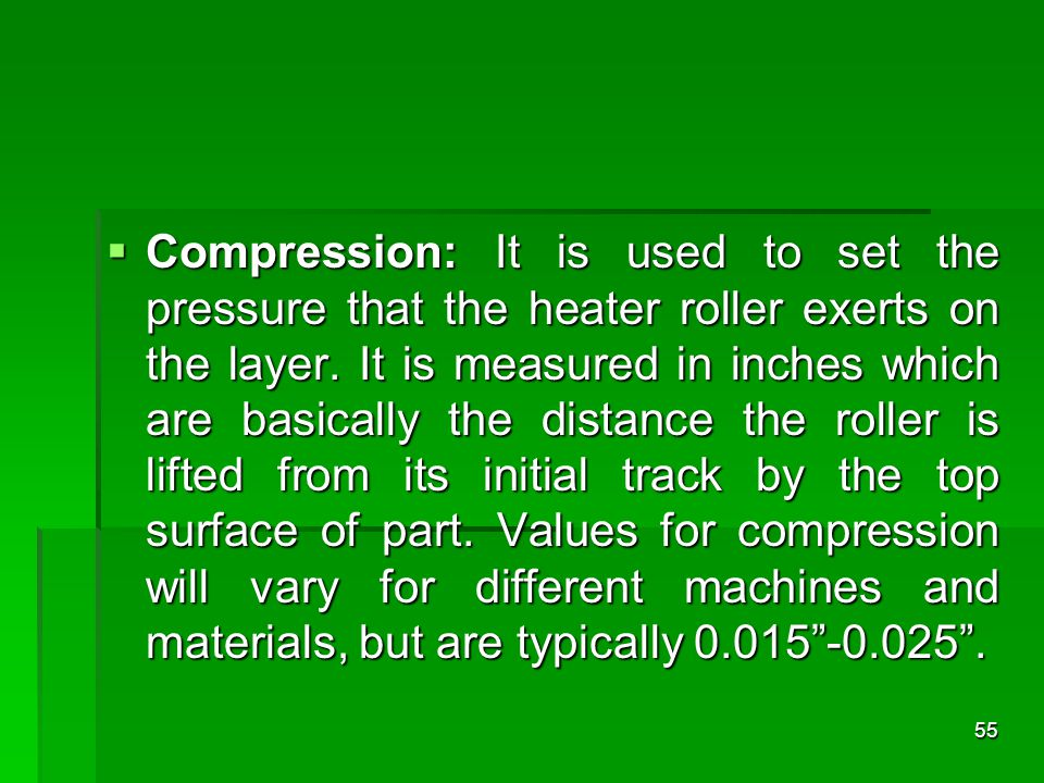  Compression: It is used to set the pressure that the heater roller exerts on the layer. It is measured in inches which are basically the distance th