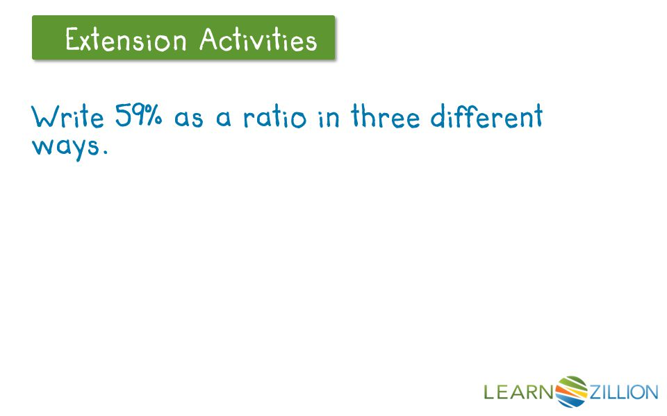 Let's Review Extension Activities Write 59% as a ratio in three different ways.