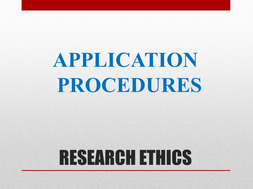 RESEARCH ETHICS APPLICATION PROCEDURES