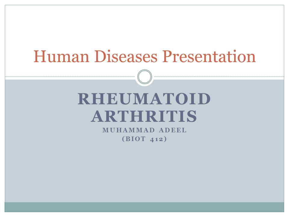 RHEUMATOID ARTHRITIS MUHAMMAD ADEEL (BIOT 412) Human Diseases Presentation