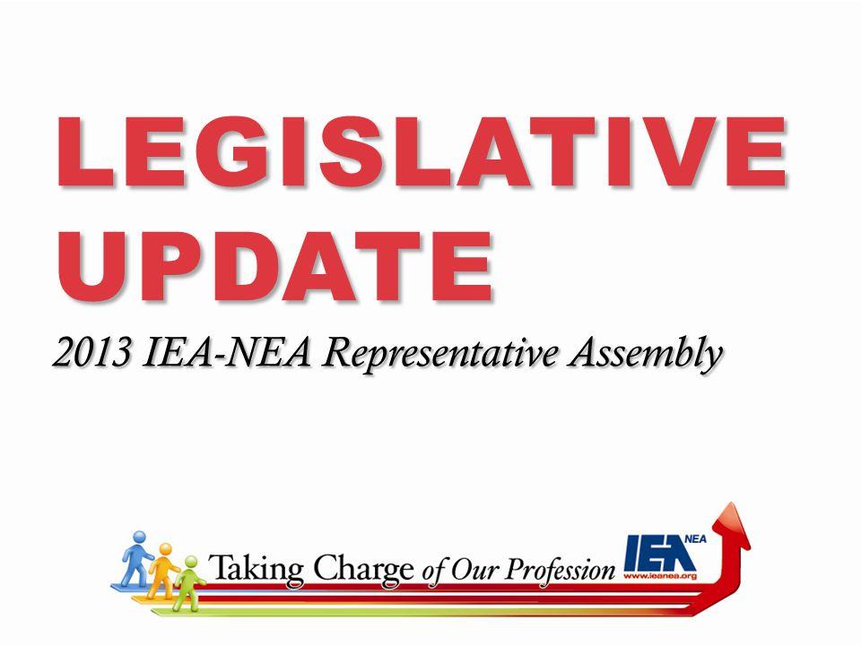 LEGISLATIVE UPDATE 2013 IEA-NEA Representative Assembly