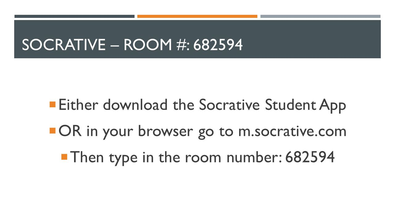 SOCRATIVE – ROOM #: 682594  Either download the Socrative Student App  OR in your browser go to m.socrative.com  Then type in the room number: 682594