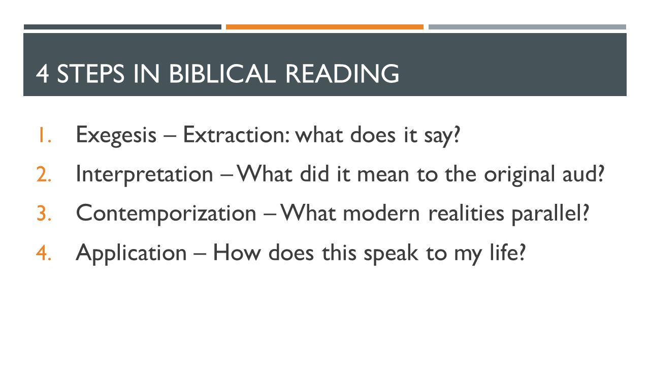 4 STEPS IN BIBLICAL READING 1. Exegesis – Extraction: what does it say.