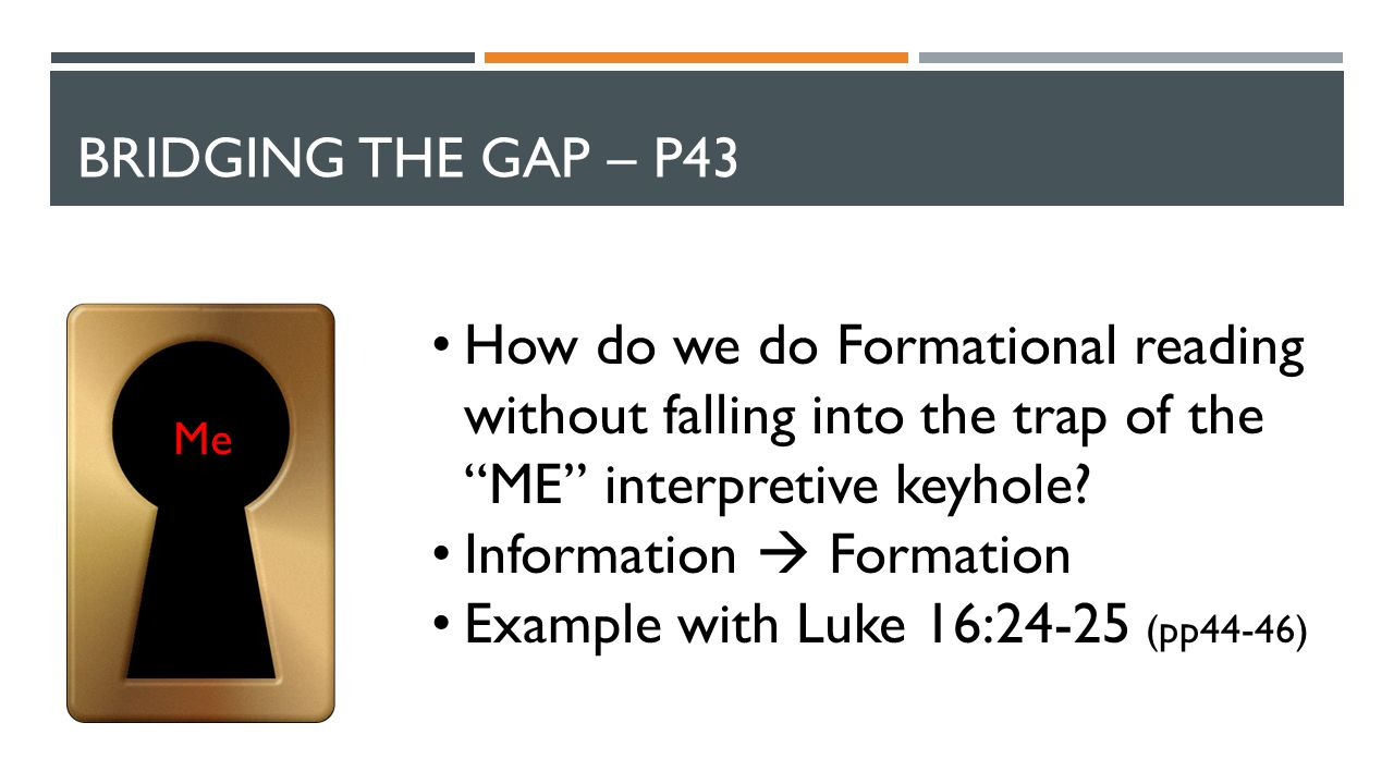 BRIDGING THE GAP – P43 Me How do we do Formational reading without falling into the trap of the ME interpretive keyhole.