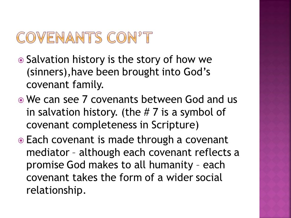  Salvation history is the story of how we (sinners),have been brought into God's covenant family.  We can see 7 covenants between God and us in salv