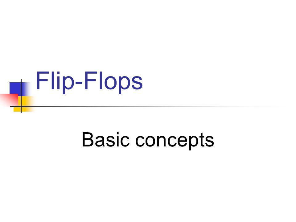 Flip-Flops Basic concepts