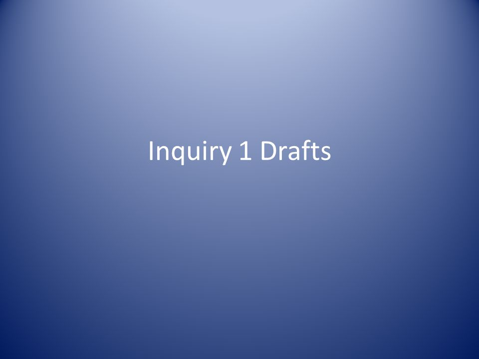 Inquiry 1 Drafts