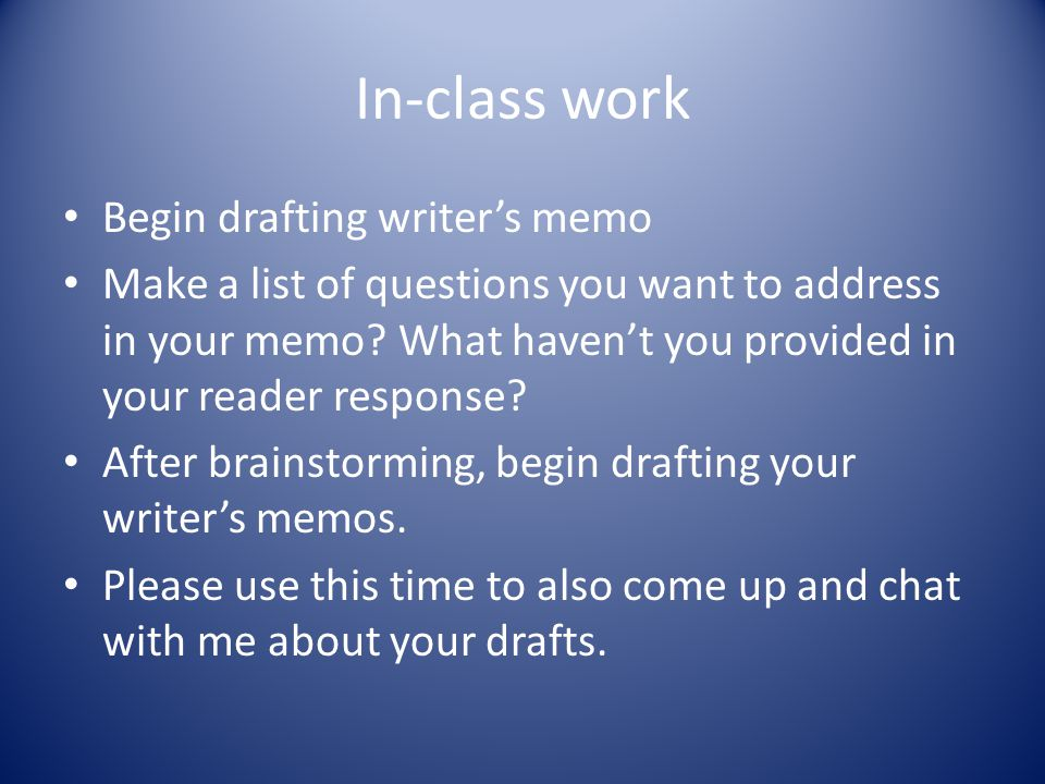 In-class work Begin drafting writer's memo Make a list of questions you want to address in your memo.