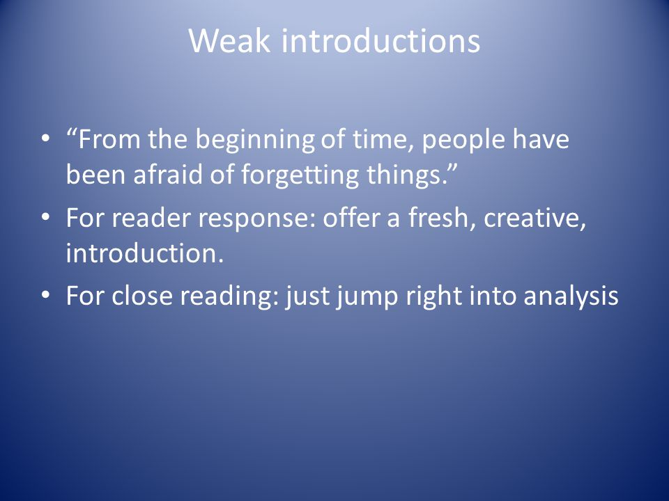 Weak introductions From the beginning of time, people have been afraid of forgetting things. For reader response: offer a fresh, creative, introduction.