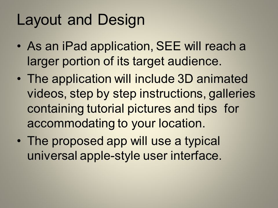 Layout and Design As an iPad application, SEE will reach a larger portion of its target audience.