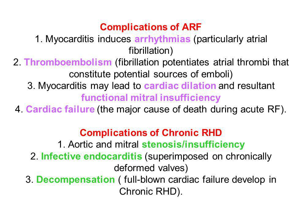 Complications of ARF 1. Myocarditis induces arrhythmias (particularly atrial fibrillation) 2. Thromboembolism (fibrillation potentiates atrial thrombi