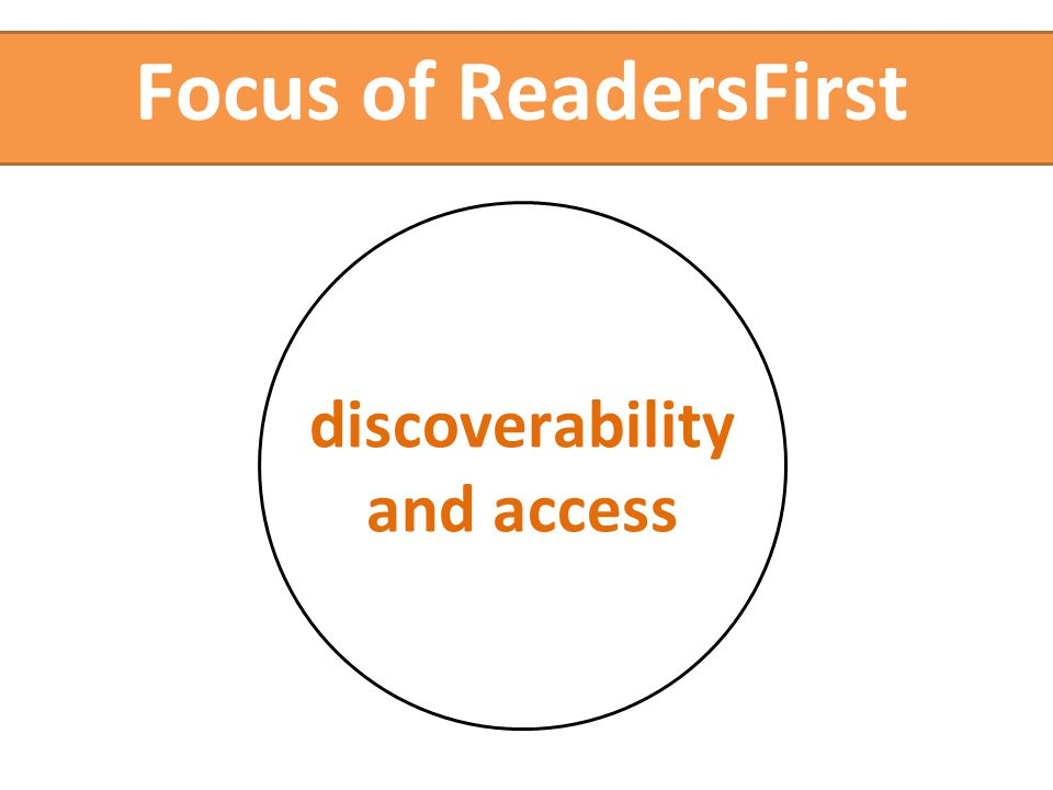 discoverability and access Focus of ReadersFirst