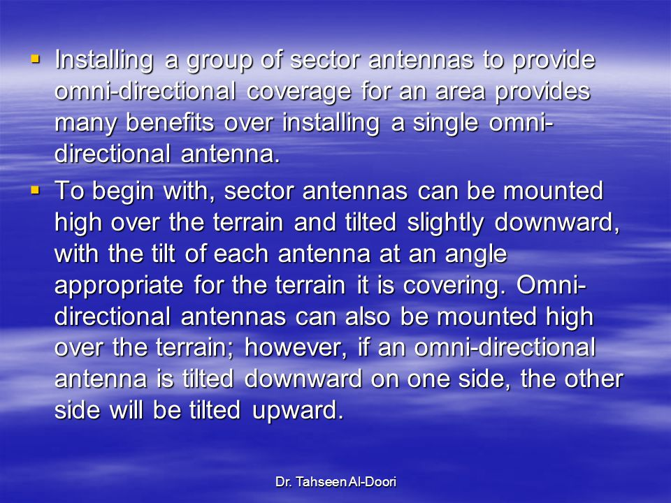Dr. Tahseen Al-Doori  Installing a group of sector antennas to provide omni-directional coverage for an area provides many benefits over installing a