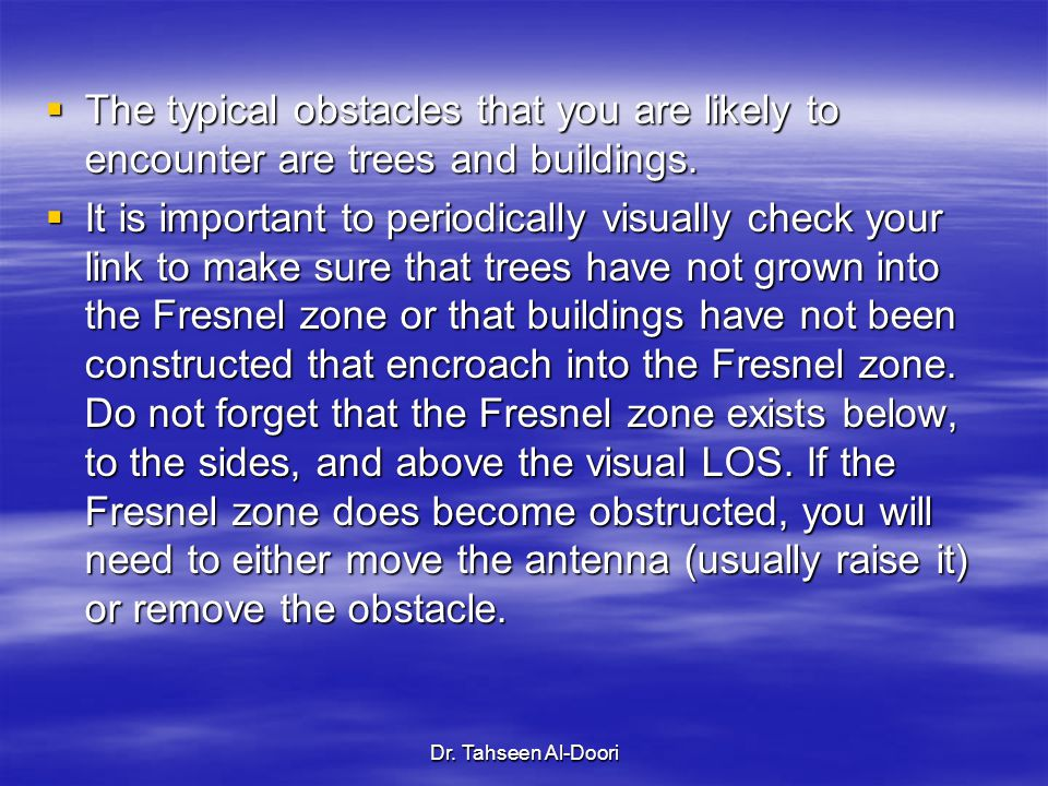 Dr. Tahseen Al-Doori  The typical obstacles that you are likely to encounter are trees and buildings.  It is important to periodically visually chec